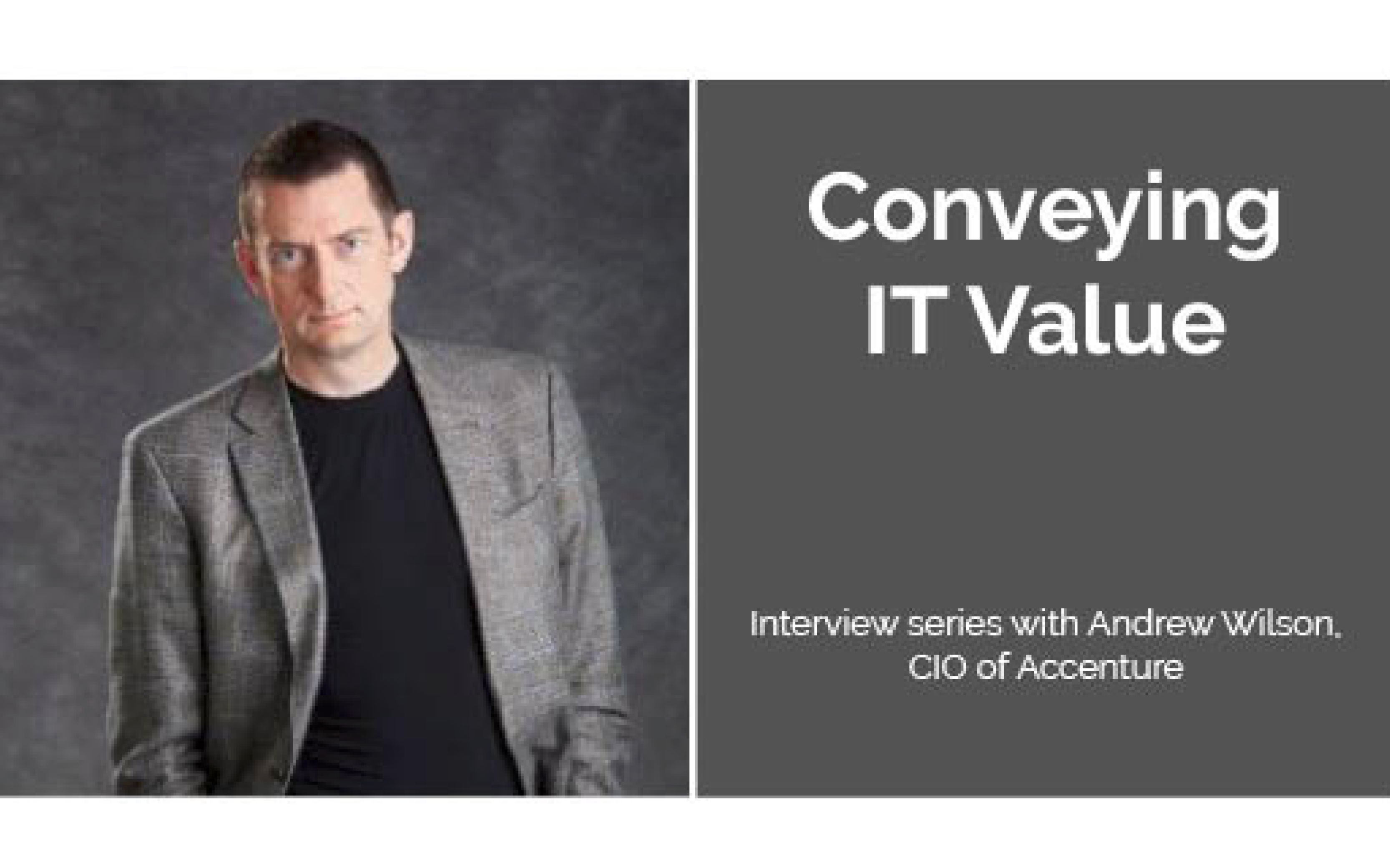 Accenture's CIO On Conveying IT Value [Interview Series Part 2]