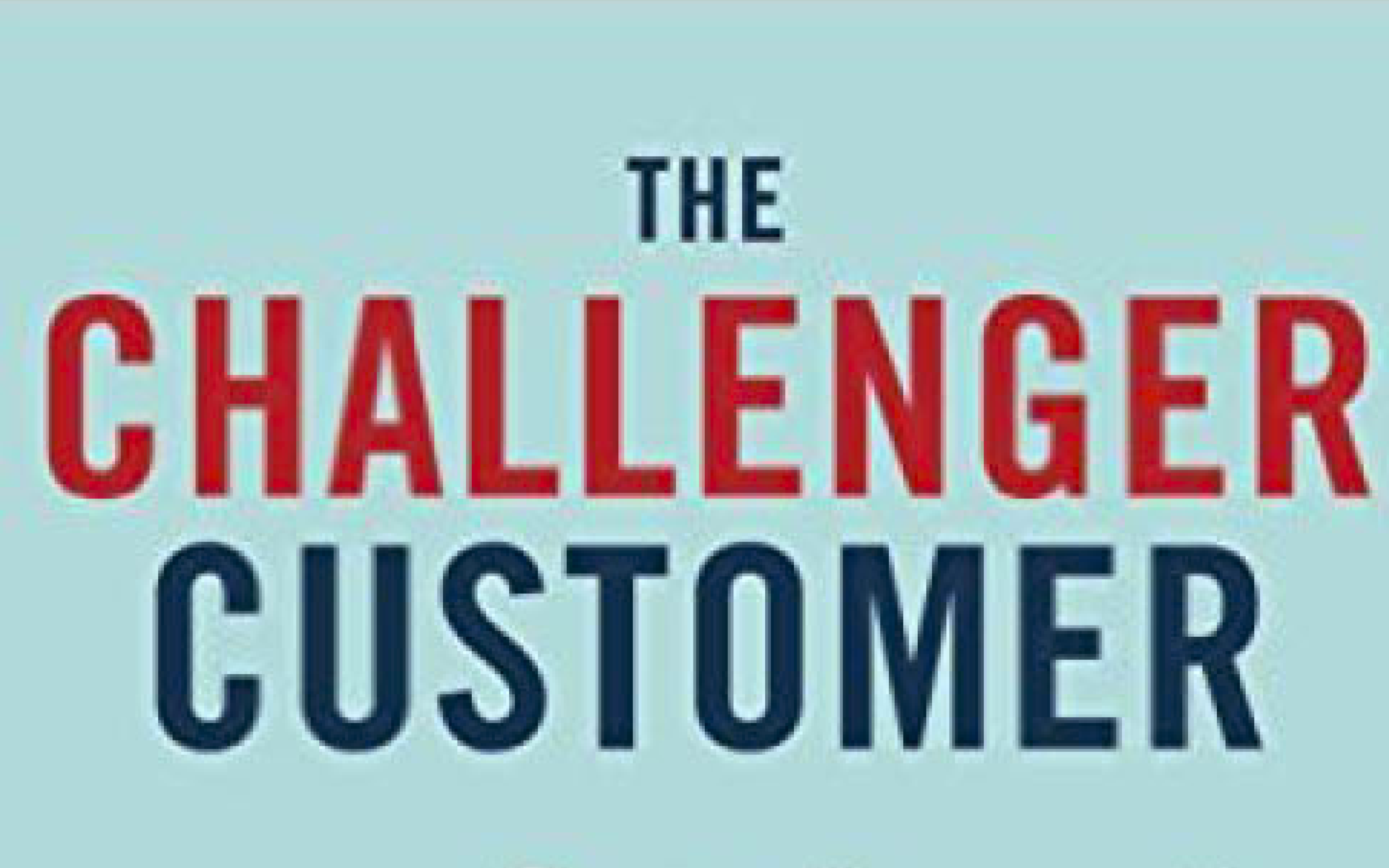 "What Sales Reps Need To Know From ""The Challenger Customer"""