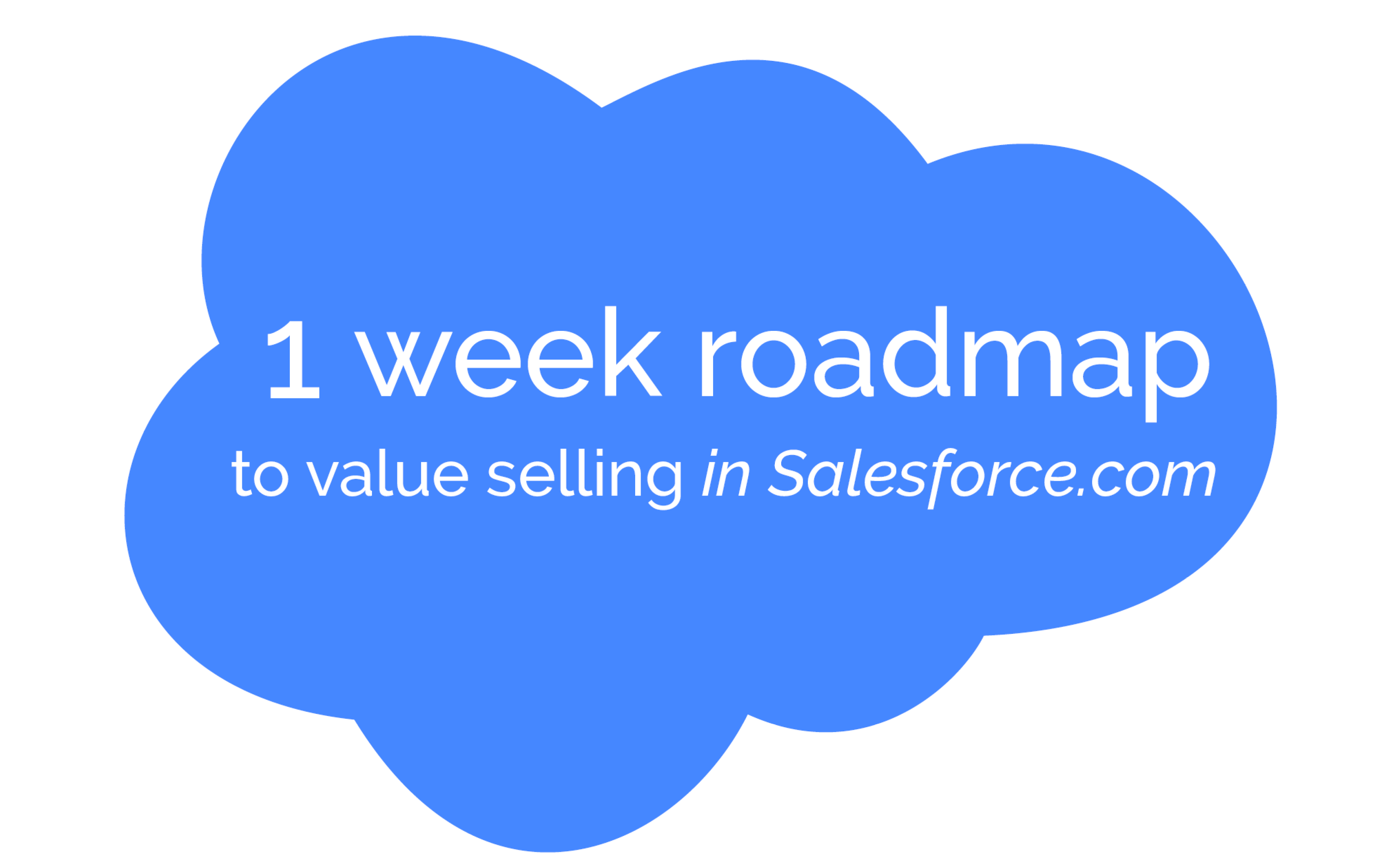 1 Week Roadmap To Value Selling In Salesforce.com